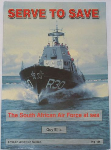 Serve to Save - The South African Air Force at Sea, by Guy Ellis